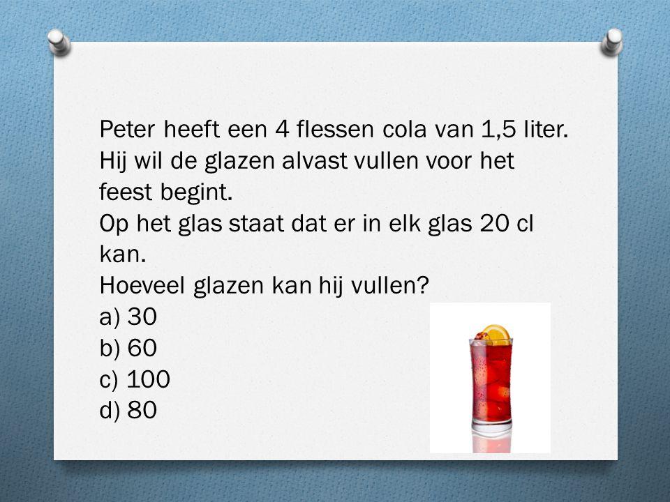Peter heeft een 4 flessen cola van 1,5 liter.