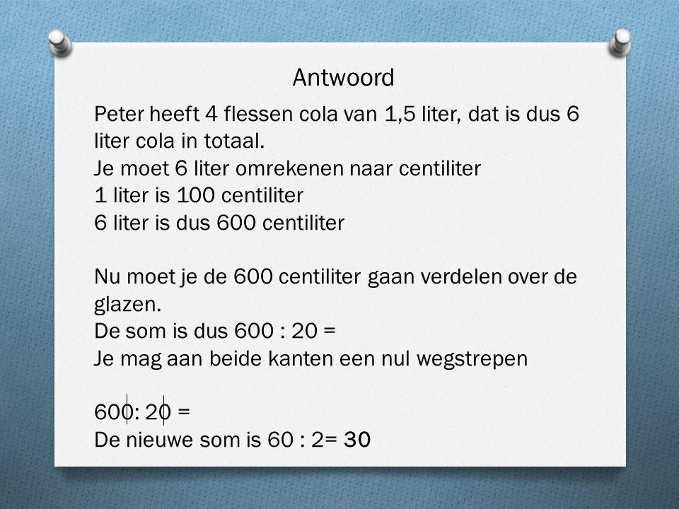 Antwoord Peter heeft 4 flessen cola van 1,5 liter, dat is dus 6 liter cola in totaal.