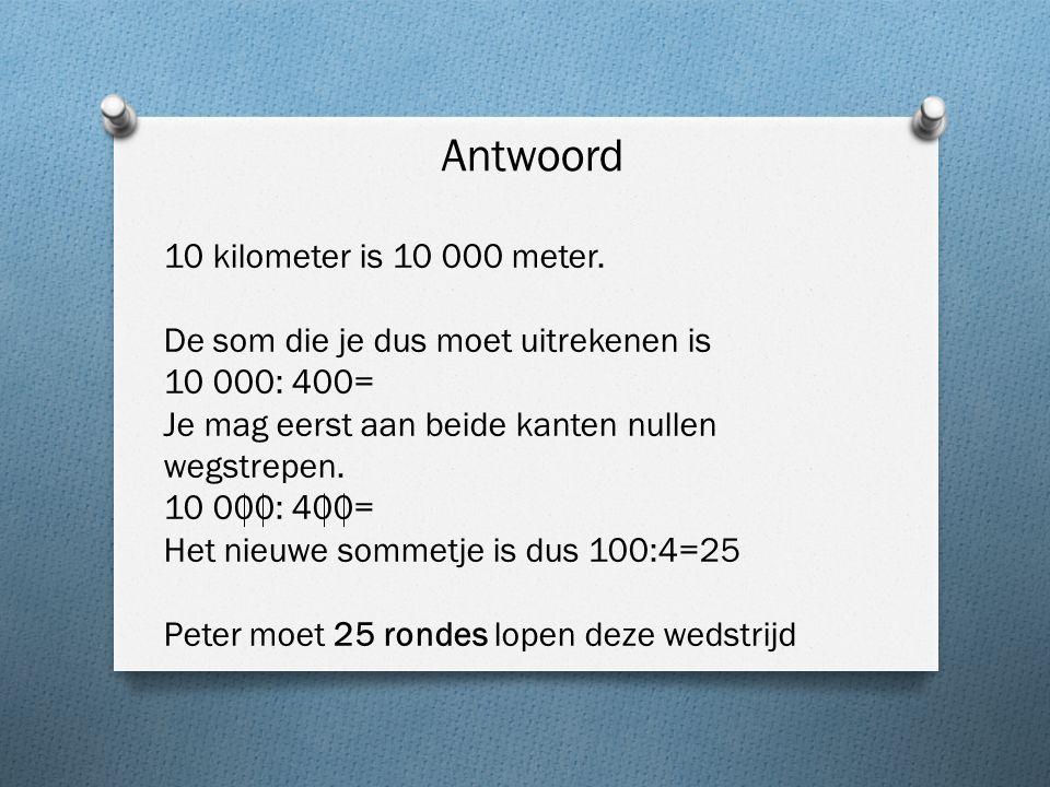 Antwoord 10 kilometer is 10 000 meter.
