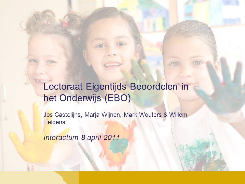 Lectoraat Eigentijds Beoordelen in het Onderwijs (EBO) Jos Castelijns, Marja Wijnen, Mark Wouters & Willem Heldens Interactum 8 april 2011