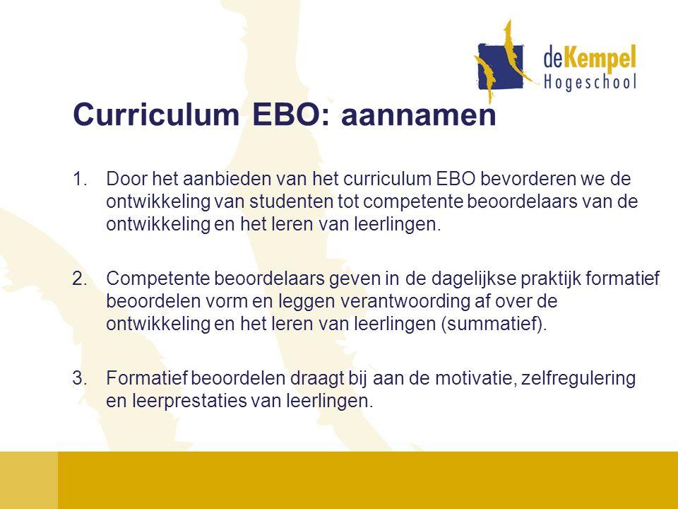 Curriculum EBO: aannamen 1.Door het aanbieden van het curriculum EBO bevorderen we de ontwikkeling van studenten tot competente beoordelaars van de on