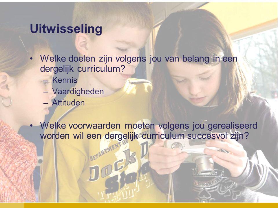 Uitwisseling Welke doelen zijn volgens jou van belang in een dergelijk curriculum? –Kennis –Vaardigheden –Attituden Welke voorwaarden moeten volgens j