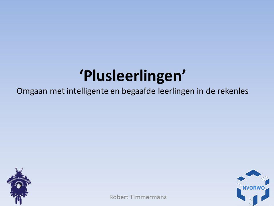 'Plusleerlingen' Omgaan met intelligente en begaafde leerlingen in de rekenles Robert Timmermans