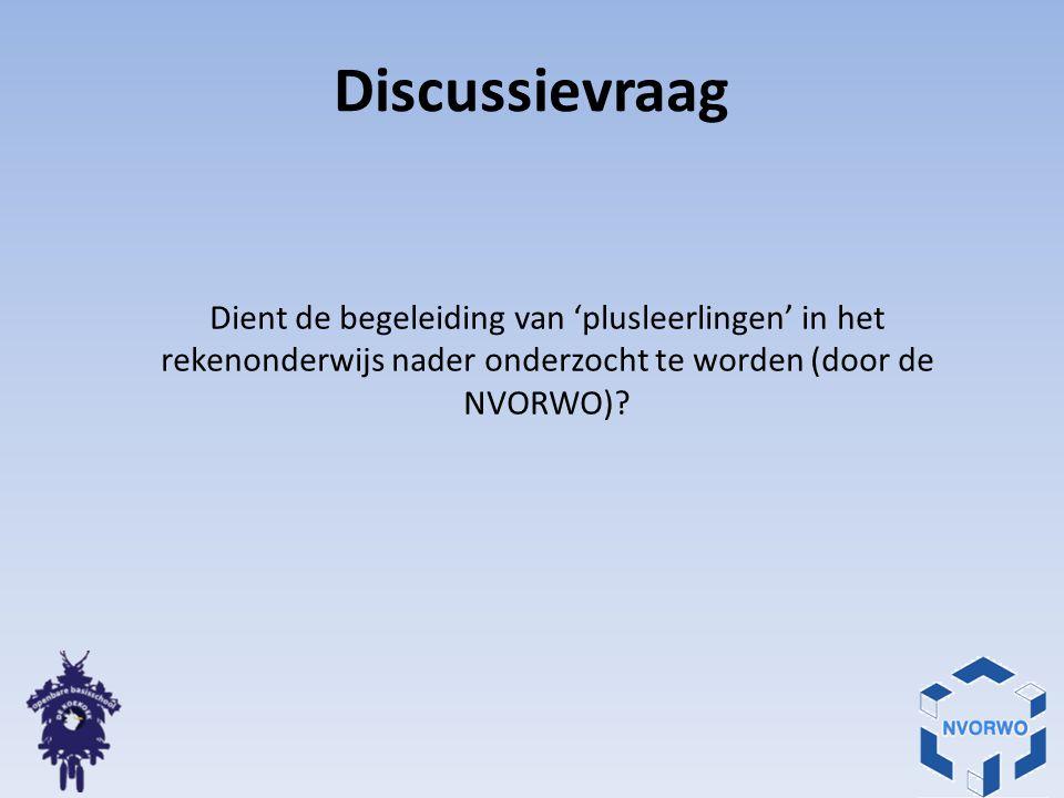 Discussievraag Dient de begeleiding van 'plusleerlingen' in het rekenonderwijs nader onderzocht te worden (door de NVORWO)