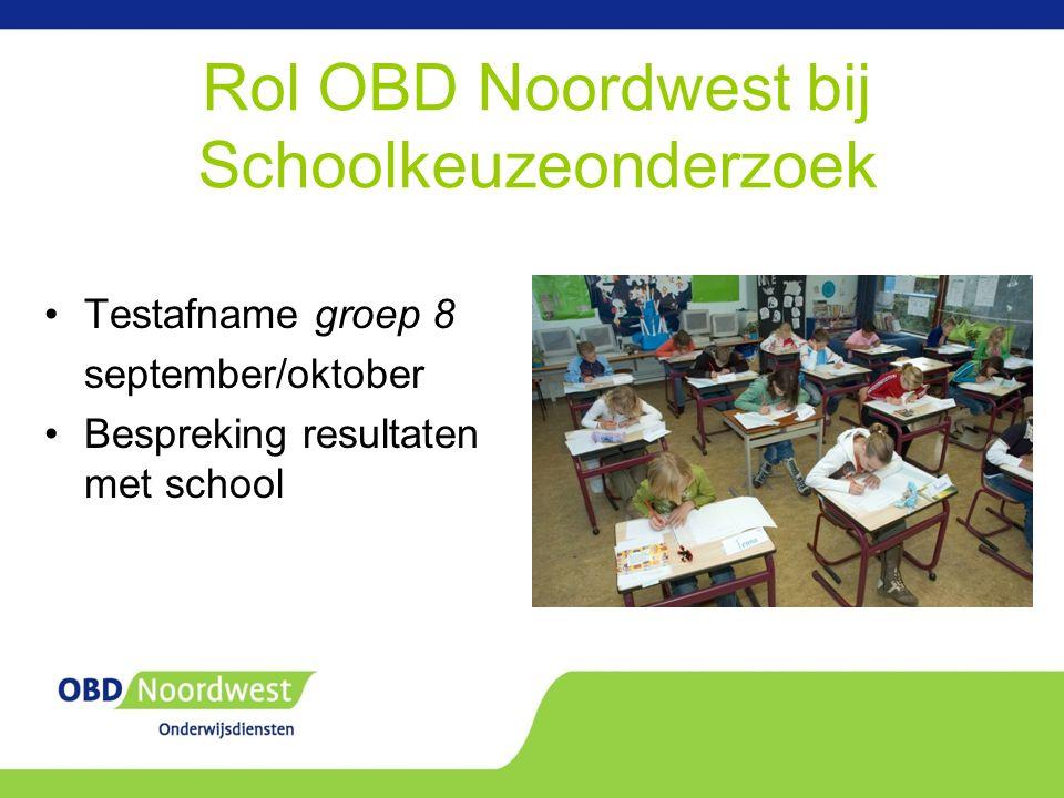 Rol OBD Noordwest bij Schoolkeuzeonderzoek Testafname groep 8 september/oktober Bespreking resultaten met school
