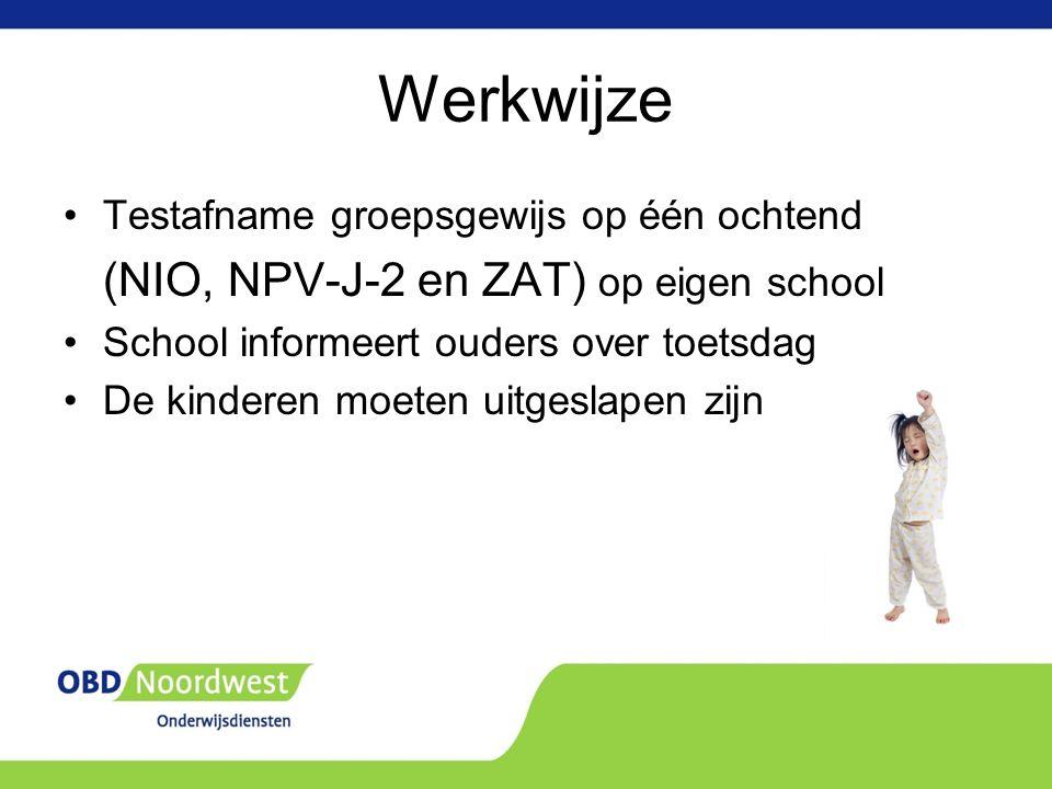 Werkwijze Testafname groepsgewijs op één ochtend (NIO, NPV-J-2 en ZAT) op eigen school School informeert ouders over toetsdag De kinderen moeten uitgeslapen zijn