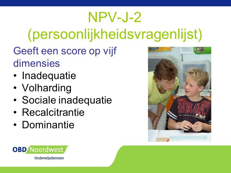 NPV-J-2 (persoonlijkheidsvragenlijst) Geeft een score op vijf dimensies Inadequatie Volharding Sociale inadequatie Recalcitrantie Dominantie