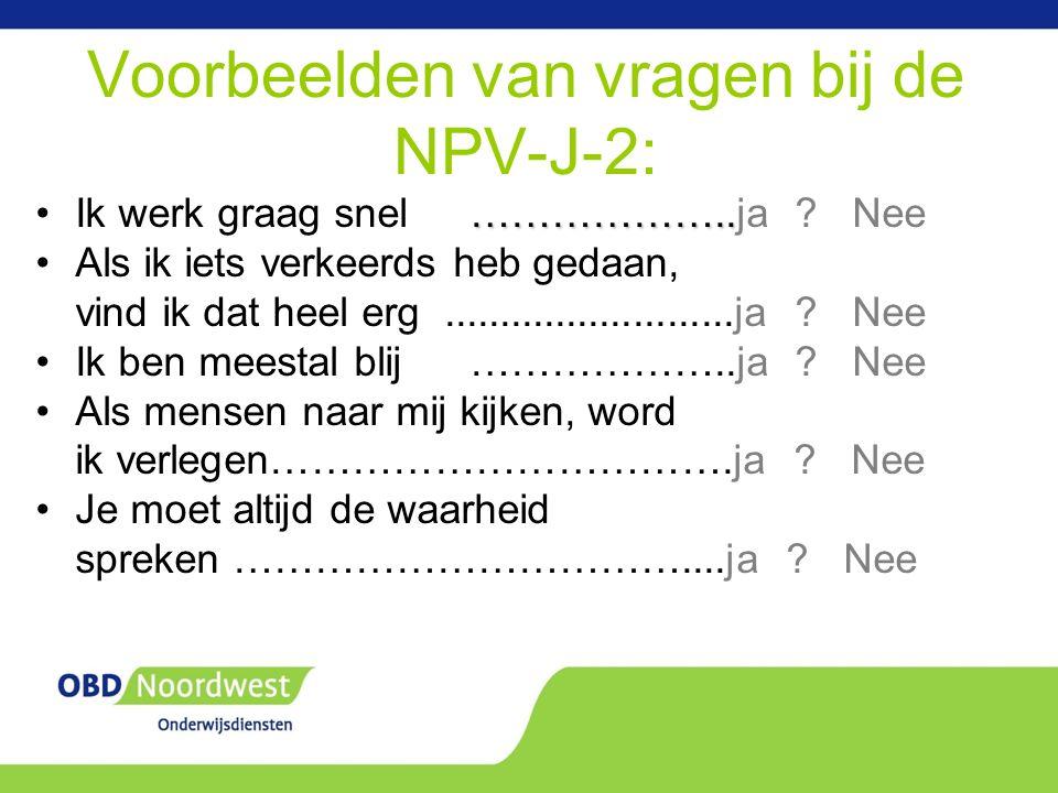 Voorbeelden van vragen bij de NPV-J-2: ………………..Ik werk graag snel ………………..ja .