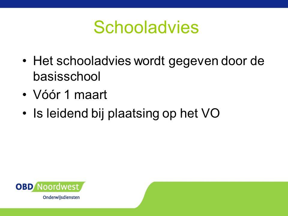 Schooladvies Het schooladvies wordt gegeven door de basisschool Vóór 1 maart Is leidend bij plaatsing op het VO