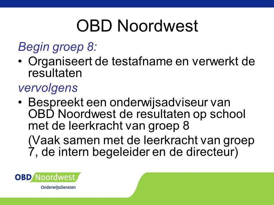 OBD Noordwest Begin groep 8: Organiseert de testafname en verwerkt de resultaten vervolgens Bespreekt een onderwijsadviseur van OBD Noordwest de resultaten op school met de leerkracht van groep 8 (Vaak samen met de leerkracht van groep 7, de intern begeleider en de directeur)