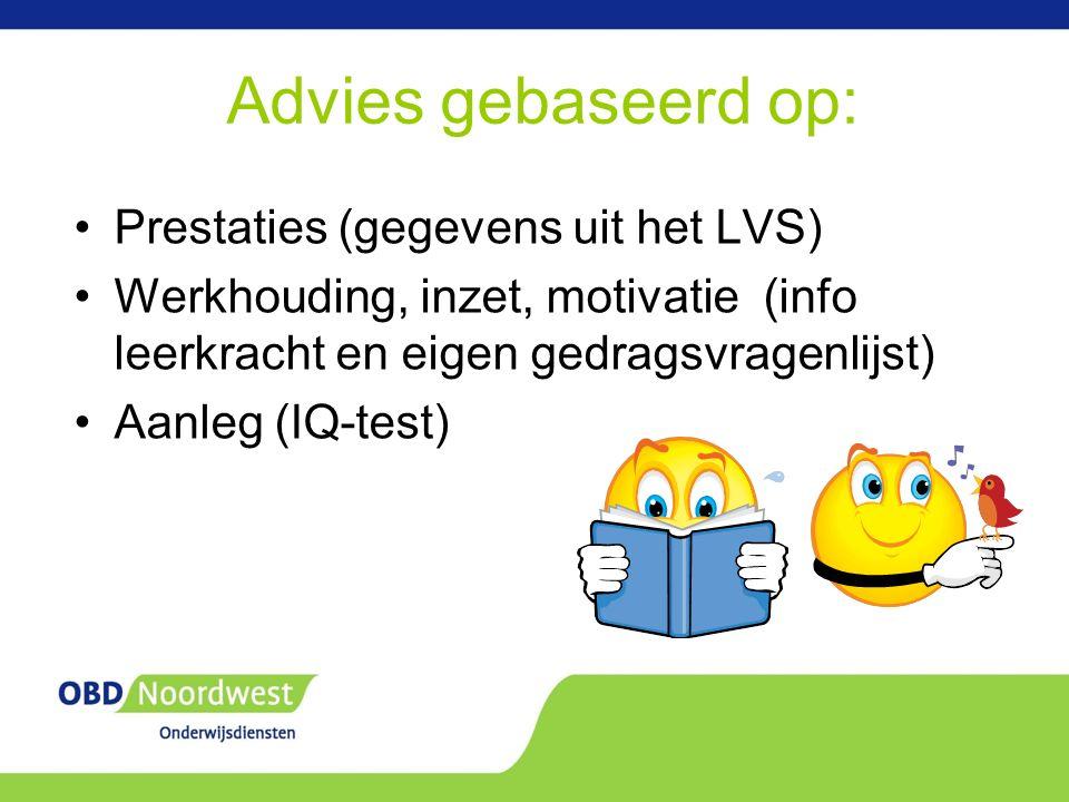Advies gebaseerd op: Prestaties (gegevens uit het LVS) Werkhouding, inzet, motivatie (info leerkracht en eigen gedragsvragenlijst) Aanleg (IQ-test)