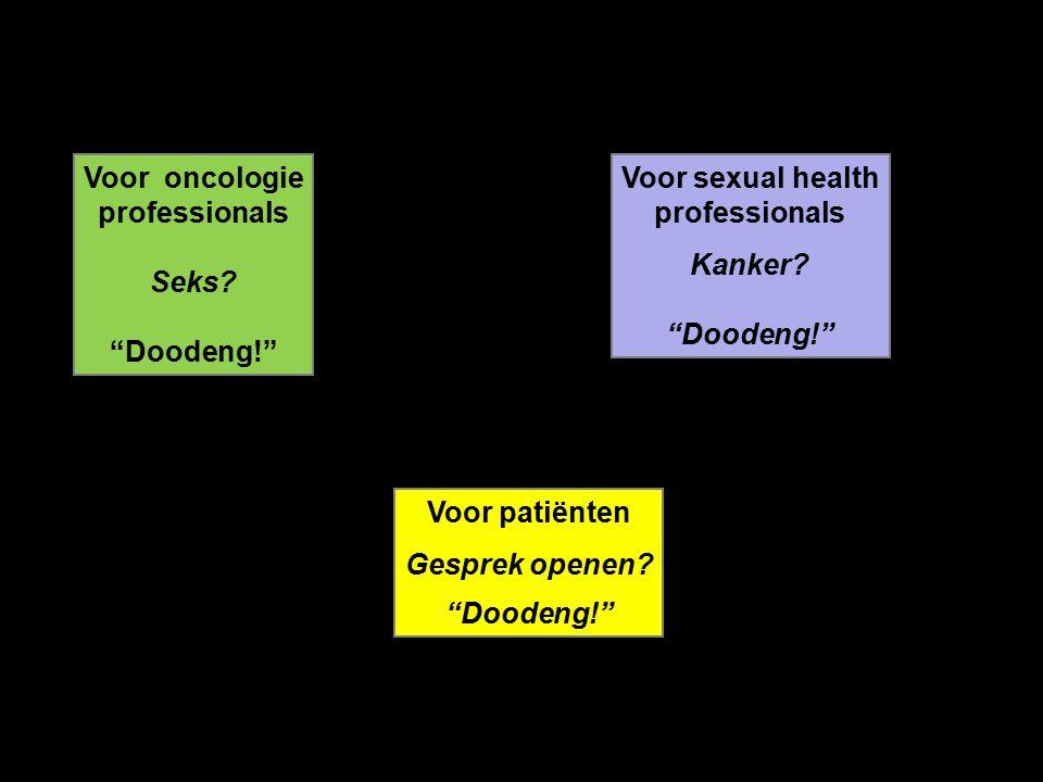 """Voor oncologie professionals Seks? """"Doodeng!"""" Voor patiënten Gesprek openen? """"Doodeng!"""" Voor sexual health professionals Kanker? """"Doodeng!"""""""