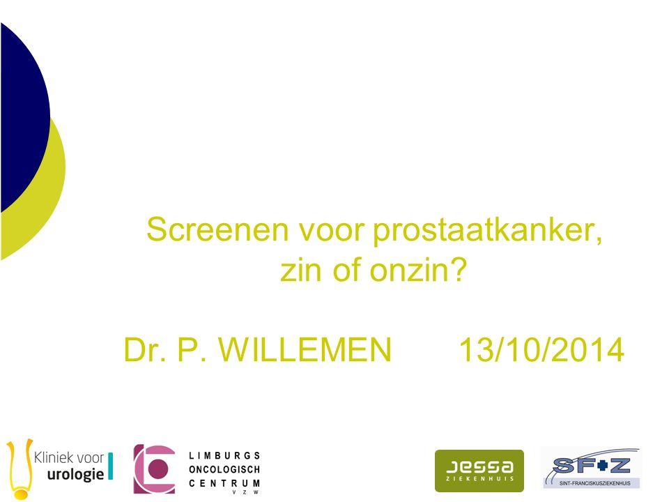 Screenen voor prostaatkanker, zin of onzin Dr. P. WILLEMEN 13/10/2014