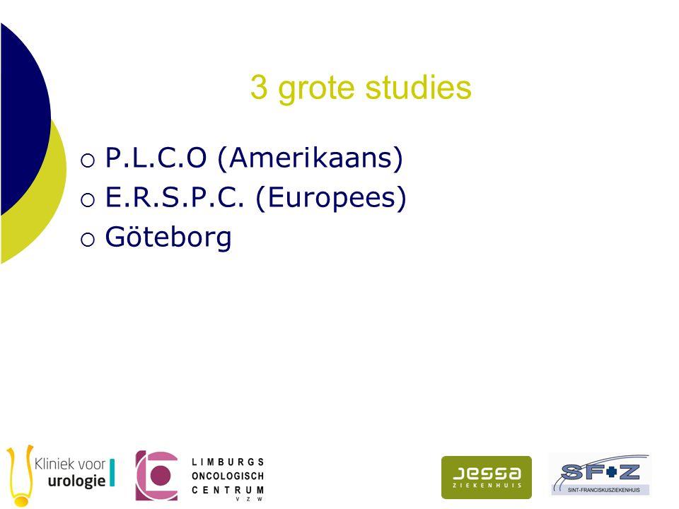 3 grote studies  P.L.C.O (Amerikaans)  E.R.S.P.C. (Europees)  Göteborg