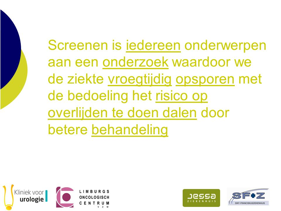 Hoe screenen?  PSA (< 4 ng/ml) Rectaal onderzoek  HUISARTS