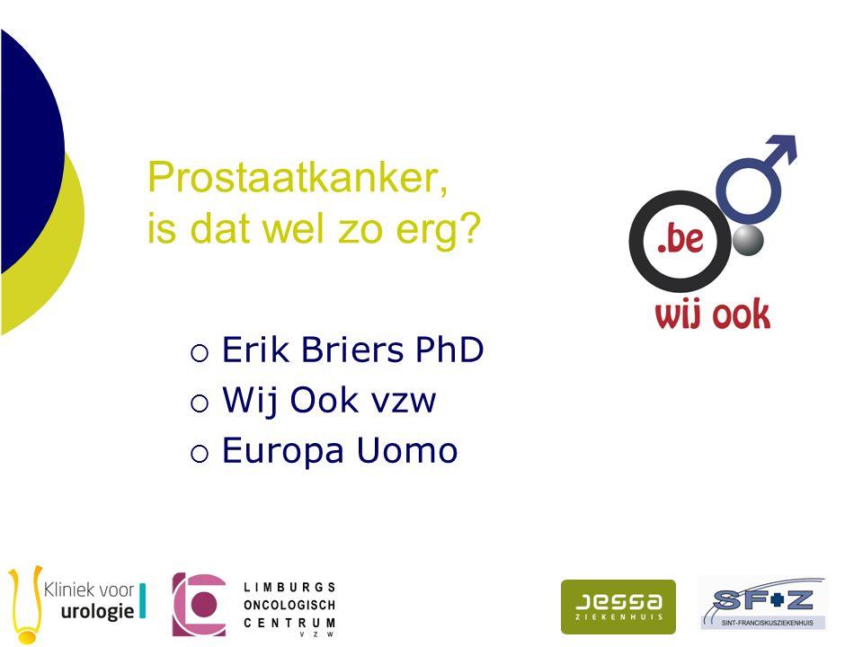 Prostaatkanker, is dat wel zo erg  Erik Briers PhD  Wij Ook vzw  Europa Uomo