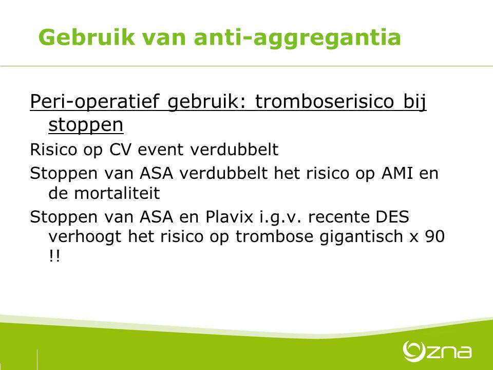 Gebruik van anti-aggregantia Peri-operatief gebruik: tromboserisico bij stoppen Risico op CV event verdubbelt Stoppen van ASA verdubbelt het risico op
