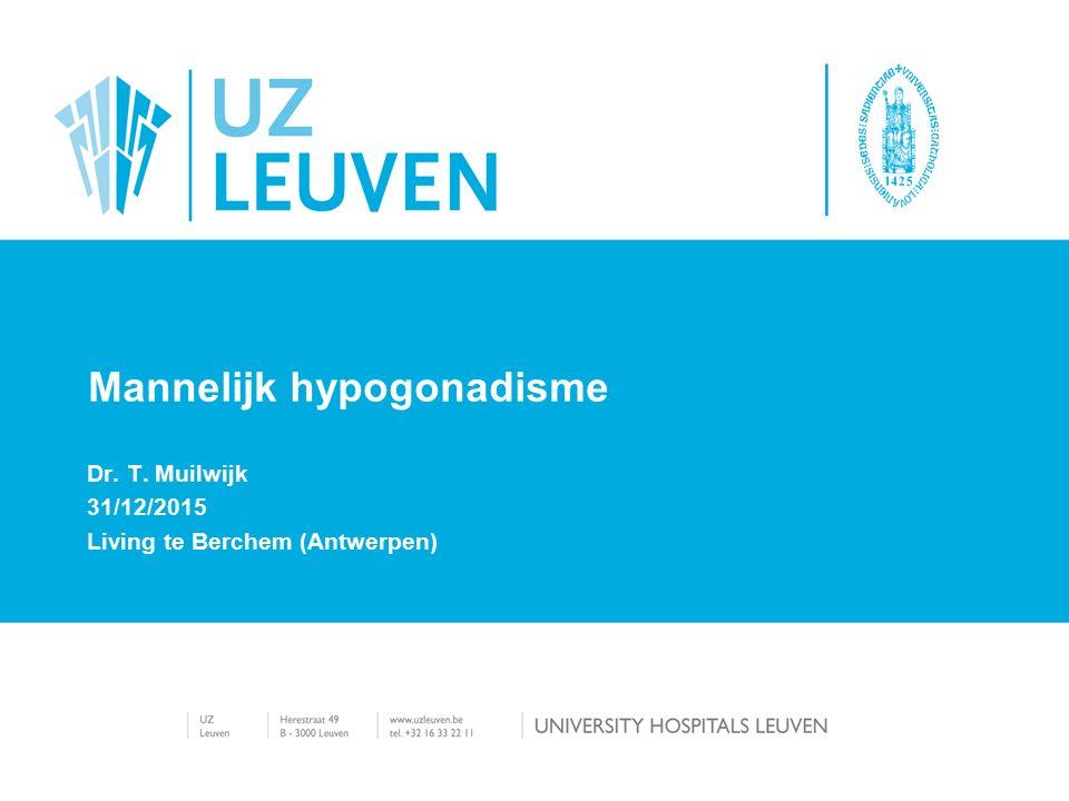 Dr. T. Muilwijk 31/12/2015 Living te Berchem (Antwerpen) Mannelijk hypogonadisme