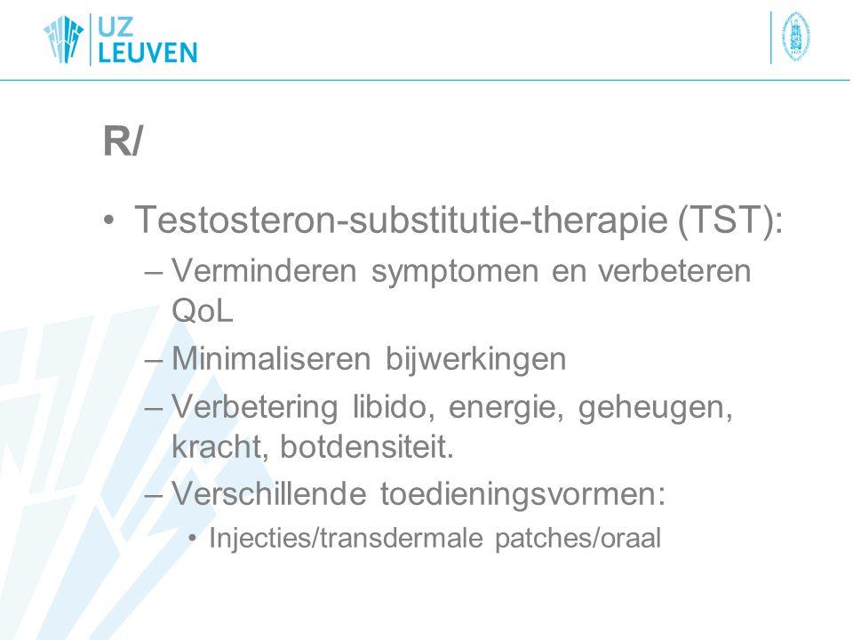 R/ Testosteron-substitutie-therapie (TST): –Verminderen symptomen en verbeteren QoL –Minimaliseren bijwerkingen –Verbetering libido, energie, geheugen, kracht, botdensiteit.