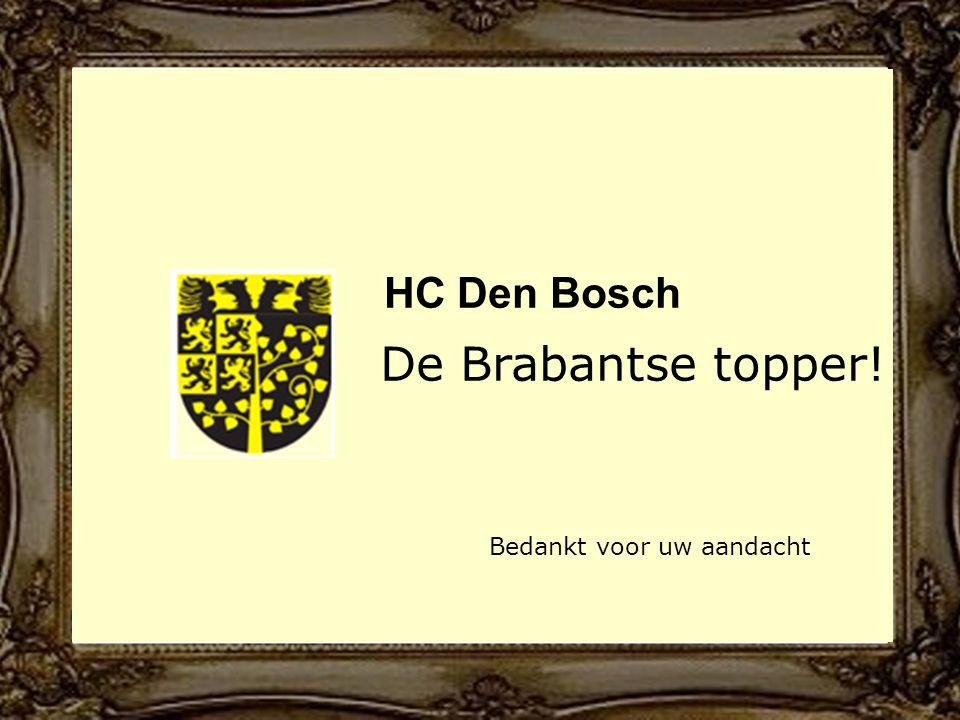 HC Den Bosch De Brabantse topper! Bedankt voor uw aandacht