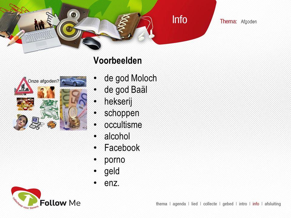 Voorbeelden de god Moloch de god Baäl hekserij schoppen occultisme alcohol Facebook porno geld enz. Afgoden