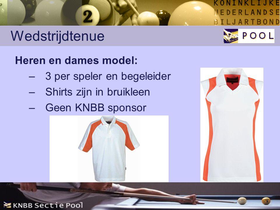 Wedstrijdtenue Heren en dames model: –3 per speler en begeleider –Shirts zijn in bruikleen –Geen KNBB sponsor