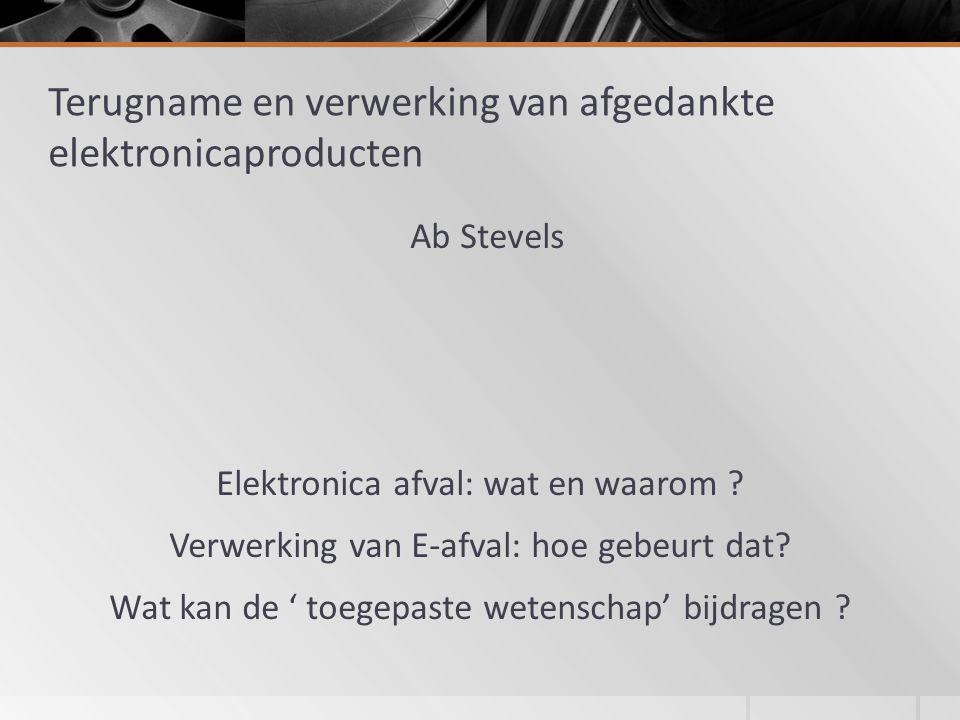 Terugname en verwerking van afgedankte elektronicaproducten Ab Stevels Elektronica afval: wat en waarom .