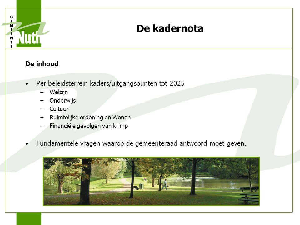De kadernota De inhoud Per beleidsterrein kaders/uitgangspunten tot 2025 –Welzijn –Onderwijs –Cultuur –Ruimtelijke ordening en Wonen –Financiële gevolgen van krimp Fundamentele vragen waarop de gemeenteraad antwoord moet geven.
