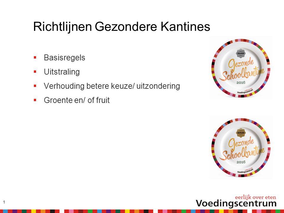 Richtlijnen Gezondere Kantines  Basisregels  Uitstraling  Verhouding betere keuze/ uitzondering  Groente en/ of fruit 1