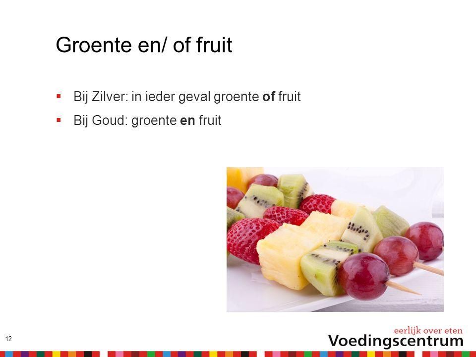 Groente en/ of fruit  Bij Zilver: in ieder geval groente of fruit  Bij Goud: groente en fruit 12