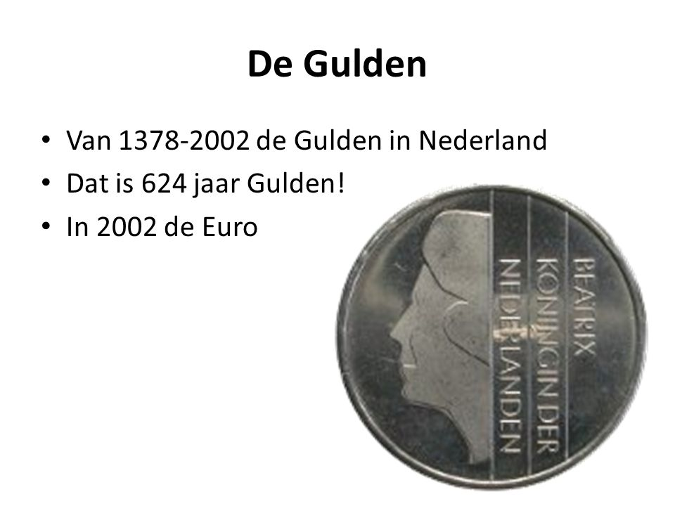 De Gulden Van 1378-2002 de Gulden in Nederland Dat is 624 jaar Gulden! In 2002 de Euro