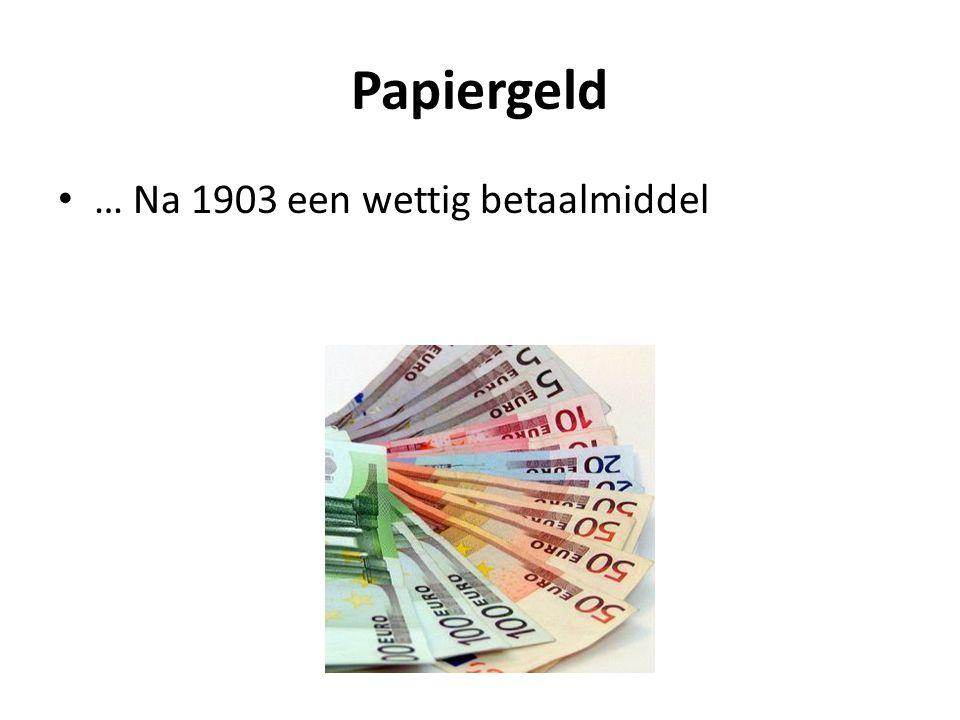 Papiergeld … Na 1903 een wettig betaalmiddel
