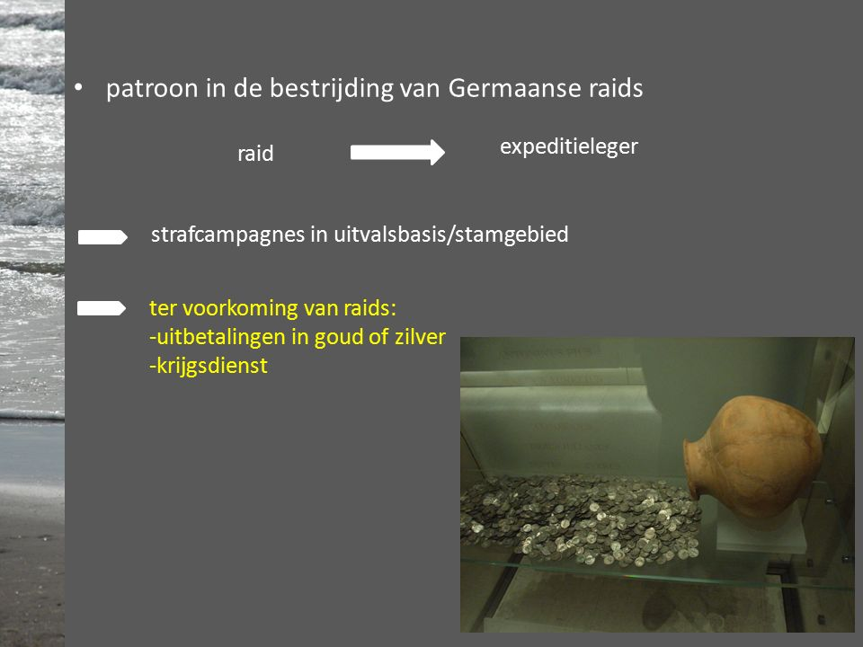 patroon in de bestrijding van Germaanse raids raid expeditieleger strafcampagnes in uitvalsbasis/stamgebied ter voorkoming van raids: -uitbetalingen in goud of zilver -krijgsdienst