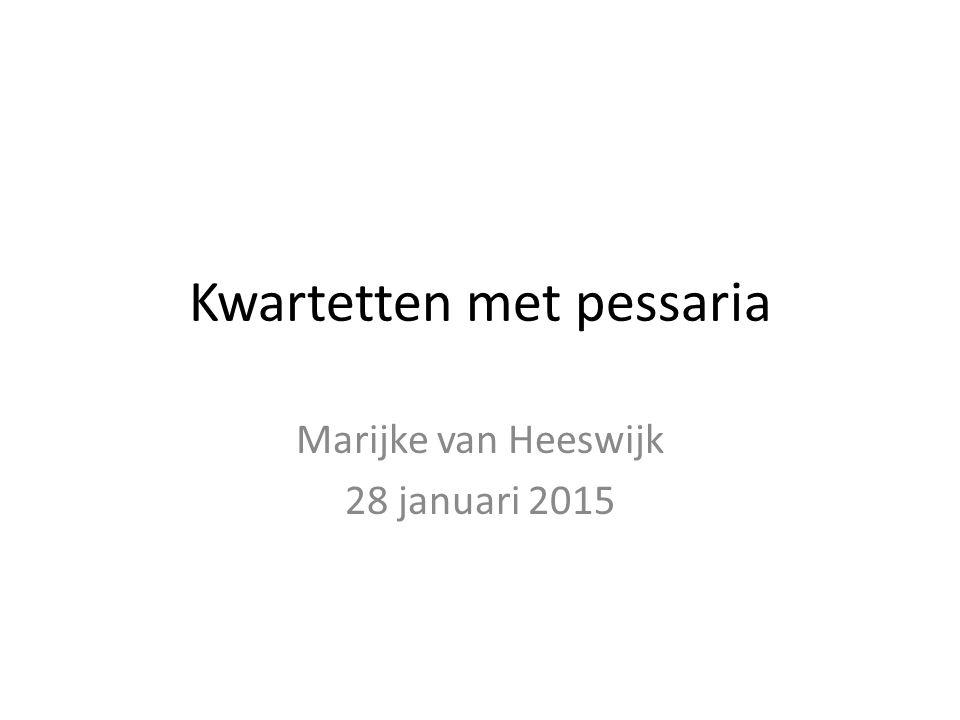 Kwartetten met pessaria Marijke van Heeswijk 28 januari 2015