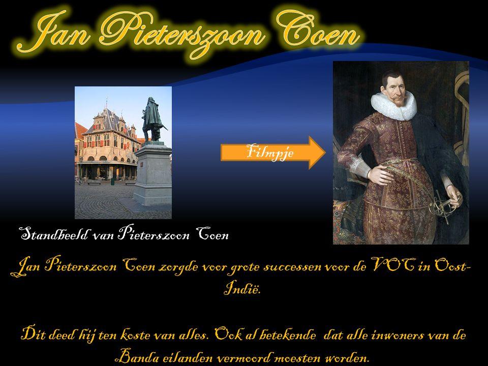 Jan Pieterszoon Coen zorgde voor grote successen voor de VOC in Oost- Indië.