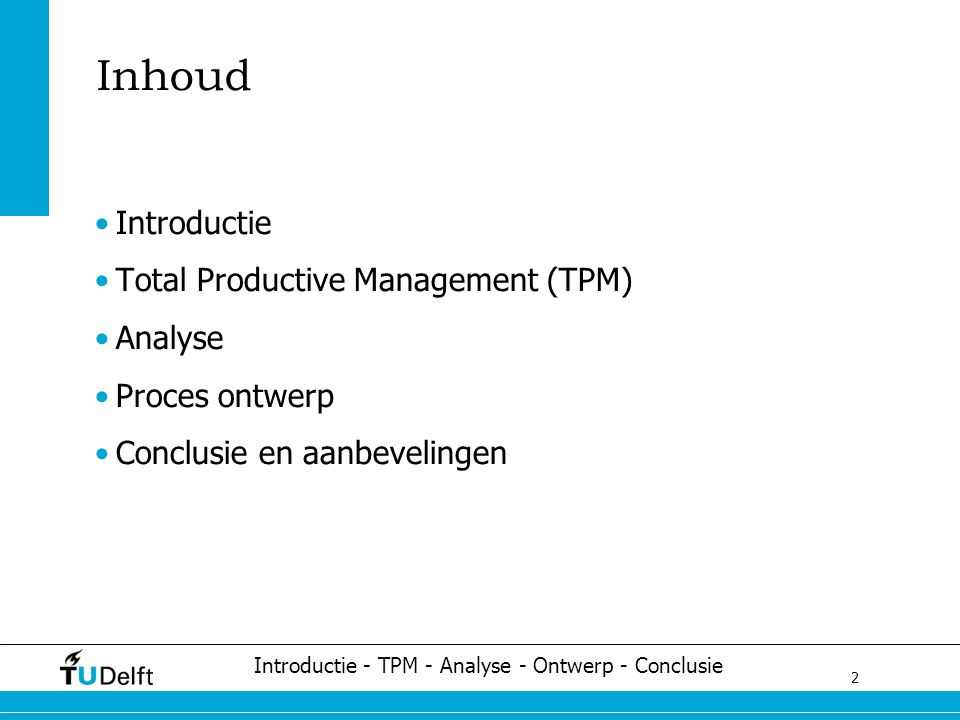 2 Challenge the future Inhoud Introductie Total Productive Management (TPM) Analyse Proces ontwerp Conclusie en aanbevelingen Introductie - TPM - Anal