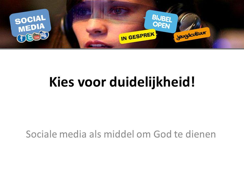 Kies voor duidelijkheid! Sociale media als middel om God te dienen