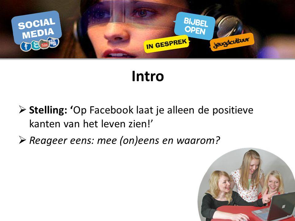  Stelling: 'Op Facebook laat je alleen de positieve kanten van het leven zien!'  Reageer eens: mee (on)eens en waarom
