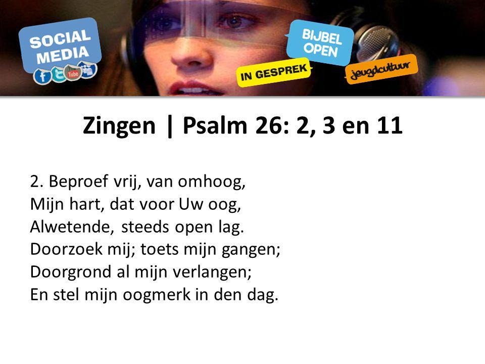 Zingen | Psalm 26: 2, 3 en 11 2.