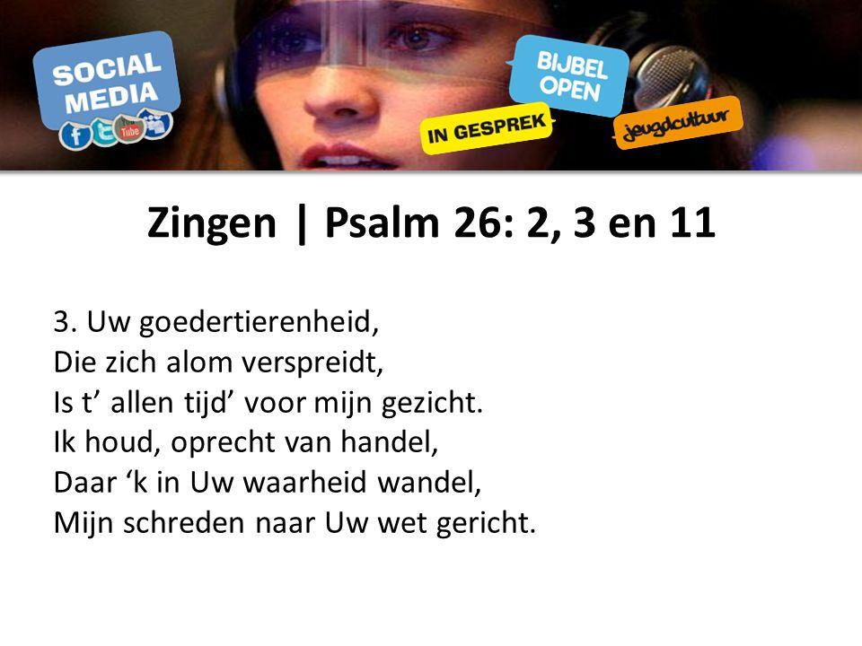 Zingen | Psalm 26: 2, 3 en 11 3.