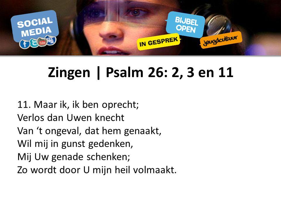 Zingen | Psalm 26: 2, 3 en 11 11.