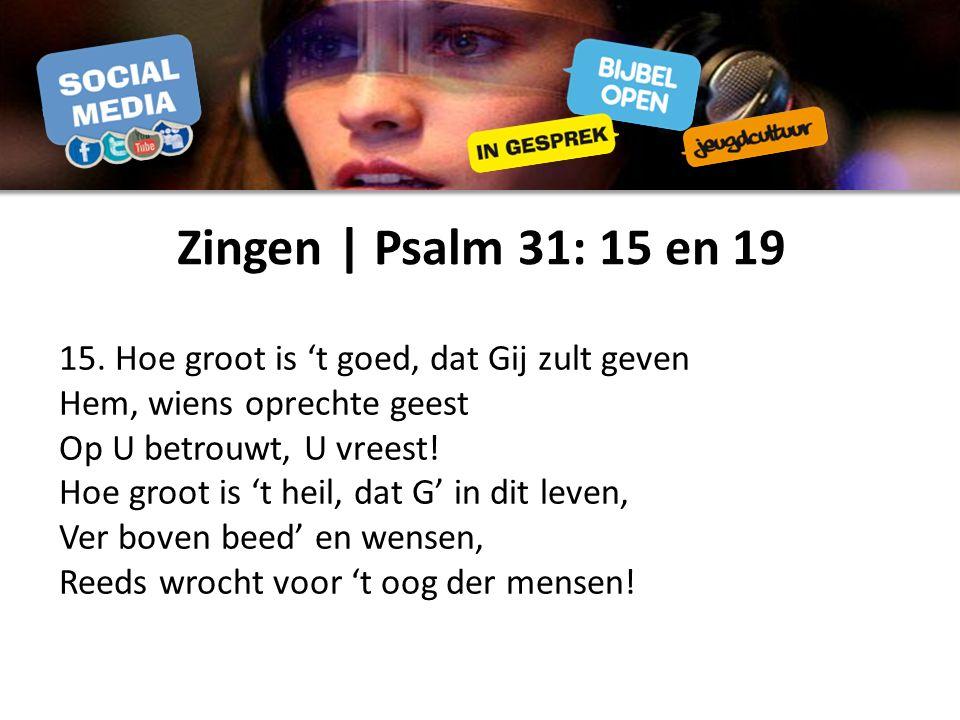 Zingen | Psalm 31: 15 en 19 15.