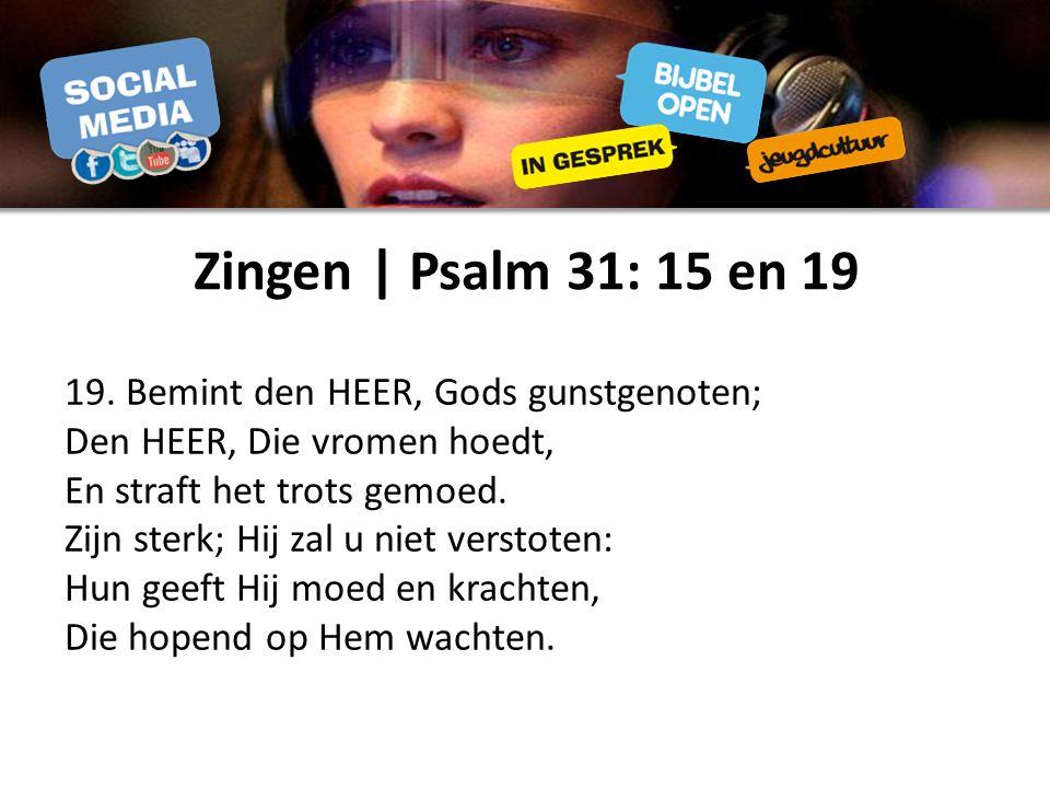 Zingen | Psalm 31: 15 en 19 19.