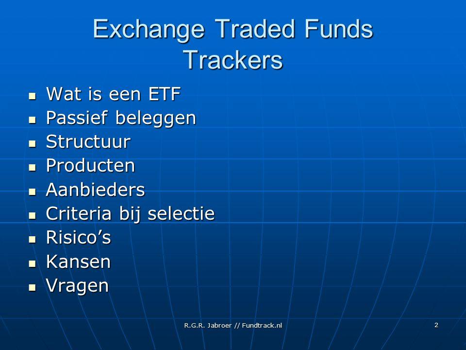 R.G.R. Jabroer // Fundtrack.nl 2 Exchange Traded Funds Trackers Wat is een ETF Wat is een ETF Passief beleggen Passief beleggen Structuur Structuur Pr