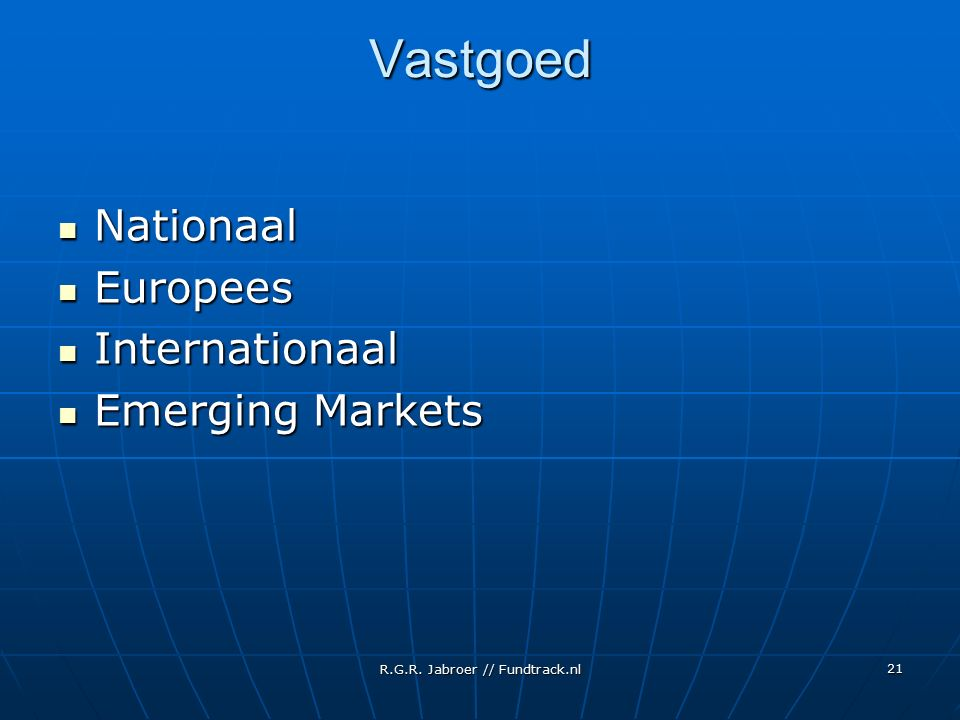 R.G.R. Jabroer // Fundtrack.nl 21 Vastgoed Nationaal Nationaal Europees Europees Internationaal Internationaal Emerging Markets Emerging Markets