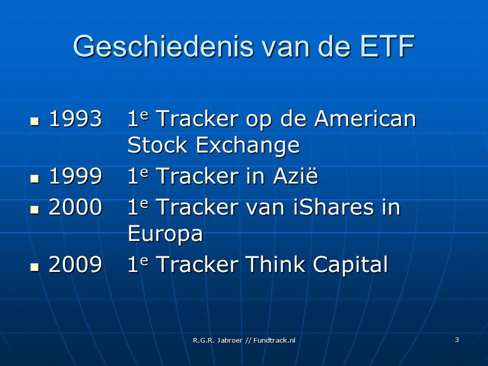 R.G.R. Jabroer // Fundtrack.nl 3 Geschiedenis van de ETF 1993 1 e Tracker op de American Stock Exchange 1993 1 e Tracker op de American Stock Exchange