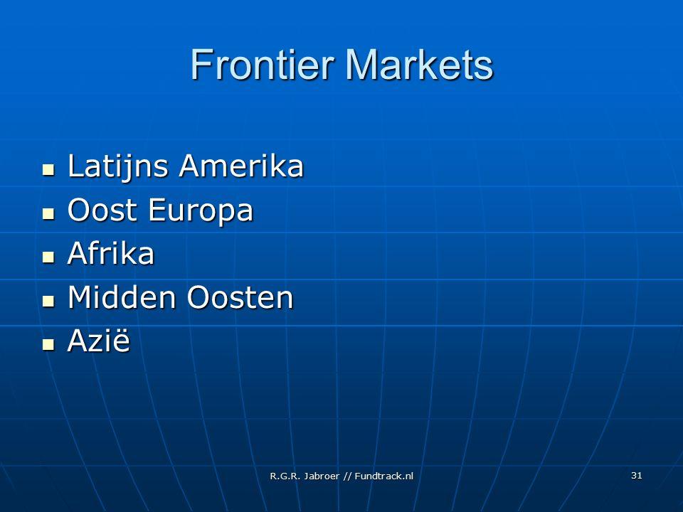 R.G.R. Jabroer // Fundtrack.nl 31 Frontier Markets Latijns Amerika Latijns Amerika Oost Europa Oost Europa Afrika Afrika Midden Oosten Midden Oosten A
