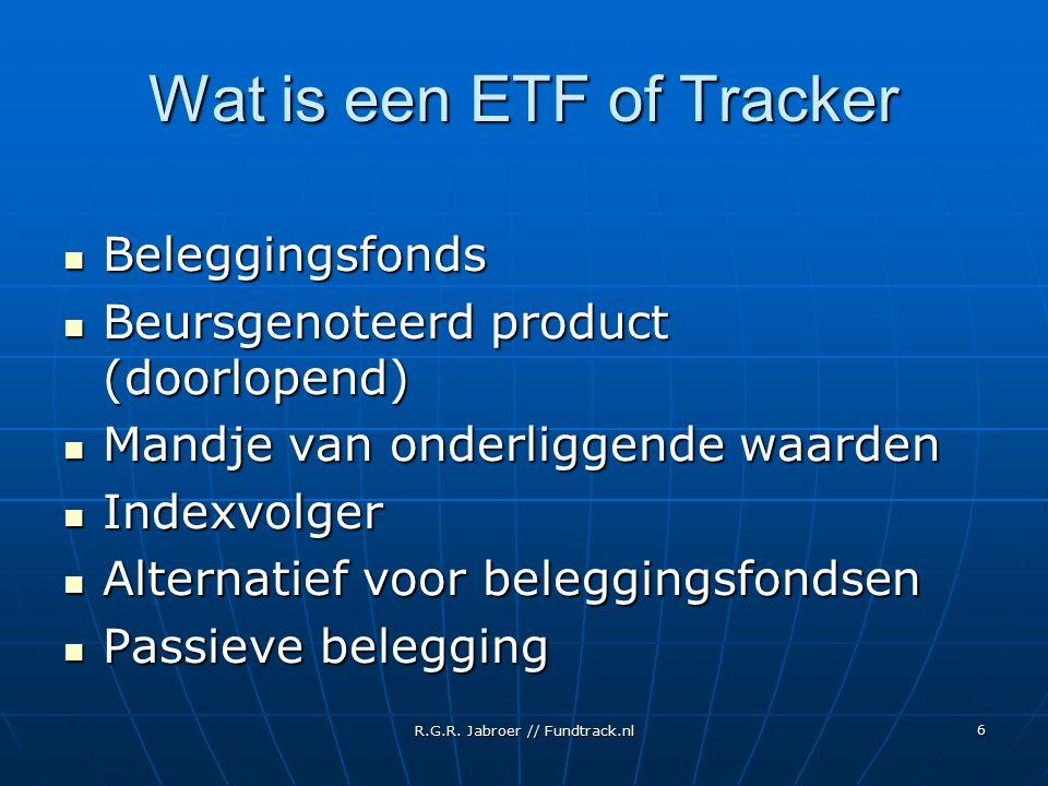 6 Wat is een ETF of Tracker Beleggingsfonds Beleggingsfonds Beursgenoteerd product (doorlopend) Beursgenoteerd product (doorlopend) Mandje van onderliggende waarden Mandje van onderliggende waarden Indexvolger Indexvolger Alternatief voor beleggingsfondsen Alternatief voor beleggingsfondsen Passieve belegging Passieve belegging