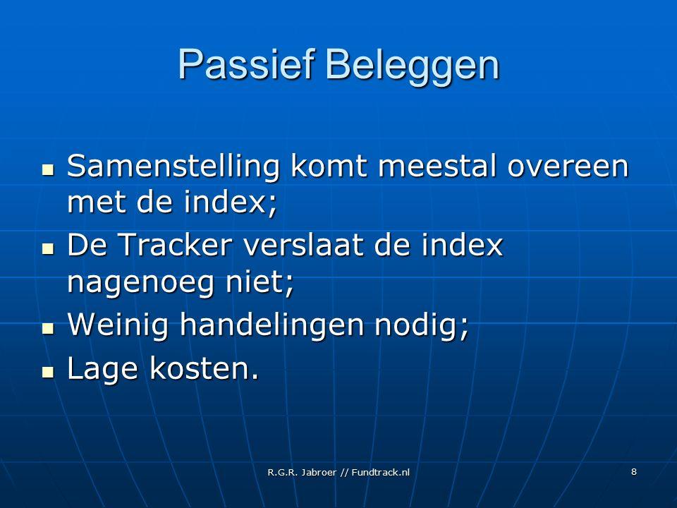 R.G.R. Jabroer // Fundtrack.nl 8 Passief Beleggen Samenstelling komt meestal overeen met de index; Samenstelling komt meestal overeen met de index; De