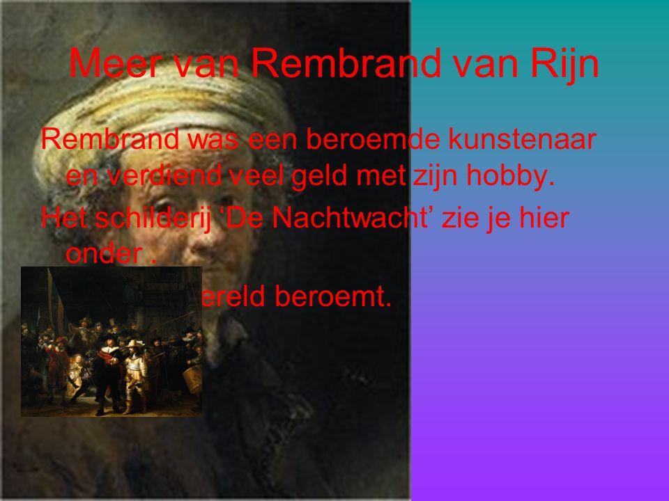 Meer van Rembrand van Rijn Rembrand was een beroemde kunstenaar en verdiend veel geld met zijn hobby.
